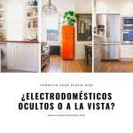¿Cocinas con electrodomésticos integrados o independientes? Criterios para elegir bien