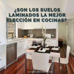 ¿Es el suelo laminado en la cocina la mejor elección?